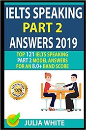 Ielts Speakıng Part 2 Answers 2019 : Top 121 Ielts Speaking Part 2 Model Answers For An 8.0+ Band Sc - White, Julia