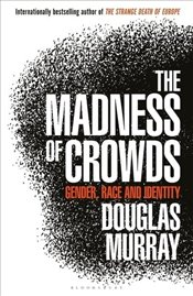 Madness of Crowds : Gender Identity Morality - Murray, Douglas