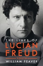 Life of Lucian Freud : Volume 1 Youth 1922 - 1968 - Feaver, William