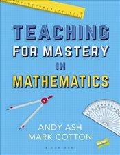 Teaching to Mastery in Mathematics - Ash, Andy