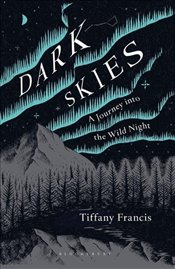 Dark Skies : A Journey Into The Wild Night - Francis, Tiffany