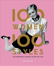 100 Women 100 Styles : The Women Who Changed The Way We Look - Blanchard, Tamsin