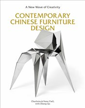 Contemporary Chinese Furniture Design : A New Wave of Creativity - Fiell, Charlotte