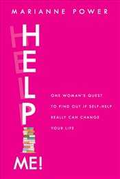 Help Me! : One Woman's Quest to Find Out If Self-Help Really Can Change Your Life - Power, Marianne