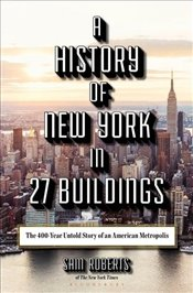 History of New York in 27 Buildings : The 400 Year Untold Story of an American Metropolis - Roberts, Sam