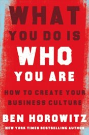 What You Do Is Who You Are : How To Create Your Business Culture - Horowitz, Ben