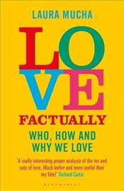 Love Factually : The Science of Who How and Why We Love - Mucha, Laura