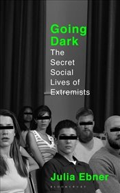 Going Dark : The Secret Social Lives of Extremists - Ebner, Julia
