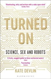 Turned on Science : Sex and Robots - Devlin, Kate