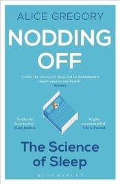 Nodding Off : The Science of Sleep from Cradle to Grave - Gregory, Alice