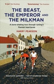 Beast the Emperor and the Milkman : A Bone-Shaking Tour Through Cyclings Flemish Heartlands - Pearson, Harry