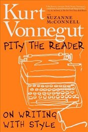 Pity the Reader : On Writing with Style - Vonnegut, Kurt