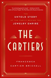 Cartiers: The Untold Story of the Family Behind the Jewelry Empire - Brickell, Francesca Cartier