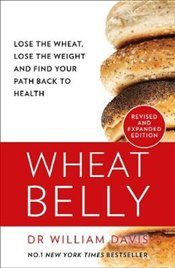 Wheat Belly : The Effortless Health and Weight Loss Solution : No Exercise No Calorie Counting No D - Davis, William