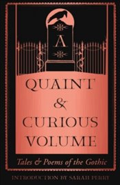 Quaint and Curious Volume : Tales and Poems of the Gothic - Perry, Sarah
