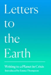 Letters to the Earth : Writing to a Planet in Crisis - Morris, Jackie
