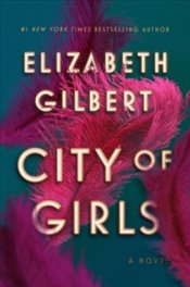 City Of Girls : A Novel - Gilbert, Elizabeth