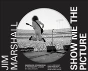 Jim Marshall : Show Me the Picture : Images and Stories from a Photography Legend - Davis, Amelia