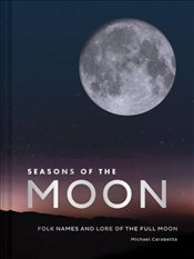 Seasons of the Moon : The Folk Names and Lore of the Full Moon - Carabetta, Michael