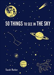 50 Things to See in the Sky - Barker, Sarah