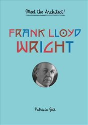 Frank Lloyd Wright : Meet the Architect - Geis, Patricia