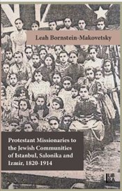 Protestant Missionaries to the Jewish Communities of İstanbul Salonika and İzmir 1820-1914 - Makovetsky, Leah Bornstein
