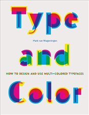 Type and Color : How to Design and Use Multicolored Typefaces  - Wageningen, Mark Van