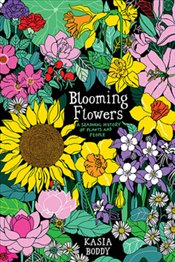 Blooming Flowers : A Seasonal History of Plants and People - Boddy, Kasia