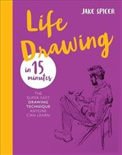 Life Drawing in 15 Minutes - Spicer, Jake