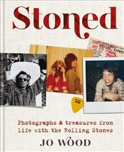 Stoned : Photographs & Treasures From Life With the Rolling Stones - Wood, Jo