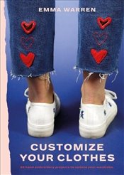 Customize Your Clothes : 20 Hand Embroidery Projects to Update Your Wardrobe - Warren, Emma