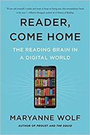Reader, Come Home : The Reading Brain In A Digital World - Wolf, Maryanne