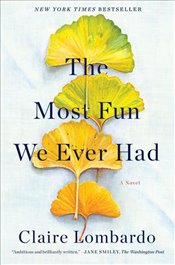 Most Fun We Ever Had : A Novel - Lombardo, Claire