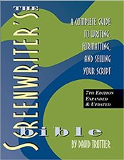 Screenwriters Bible 7e : A Complete Guide To Writing, Formatting, And Selling Your Script - Trottier, David