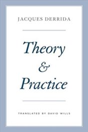 Theory And Practice - Derrida, Jacques