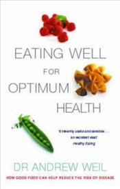 Eating Well for Optimum Health - Weil, Andrew