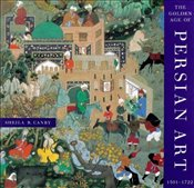 Golden Age of Persian Art 1501 - 1722 - Canby, Sheila R.