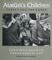 ATATÜRKS CHILDREN : Turkey and the Kurds - Rugman, Jonathan