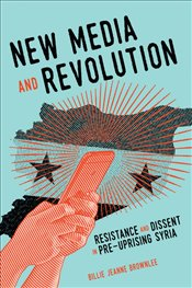 New Media And Revolution: Resistance And Dissent In Pre-Uprising Syria (Mcgill-Queens Studies In Pr -