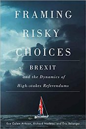 Framing Risky Choices : Brexit And The Dynamics of High Stakes Referendums - Atikcan, Ece Özlem