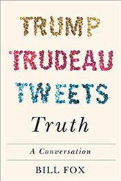 Trump, Trudeau, Tweets, Truth : A Conversation - Fox, Bill