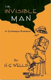 Invisible Man : A Grotesque Romance - Wells, H. G.