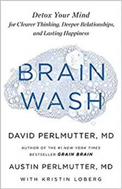 Brain Wash : Detox Your Mind for Clearer Thinking Deeper Relationships and Lasting Happiness - Perlmutter, David