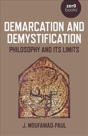 Demarcation and Demystification : Philosophy And Its Limits - Moufawad Paul, J.