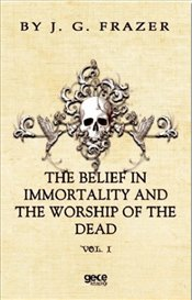 Belief in Immortality and the Worship of the Dead : Vol 1 - Frazer, James George