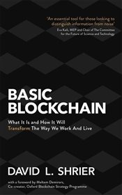 Basic Blockchain : What It Is and How It Will Change the Way We Work and Live - Shrier, David L.