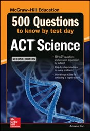 500 ACT Science Questions To Know By Test Day 2e - Anaxos, Inc.