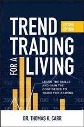 Trend Trading for a Living : Learn the Skills and Gain the Confidence to Trade for a Living - Carr, Thomas K.