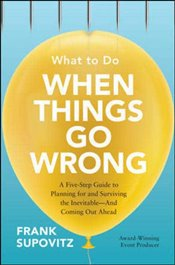What to Do When Things Go Wrong : A Five-Step Guide to Planning for and Surviving the Inevitable - Supovitz, Frank