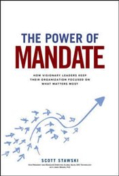 Power of Mandate : How Visionary Leaders Keep Their Organization Focused on What Matters Most - Stawski, Scott